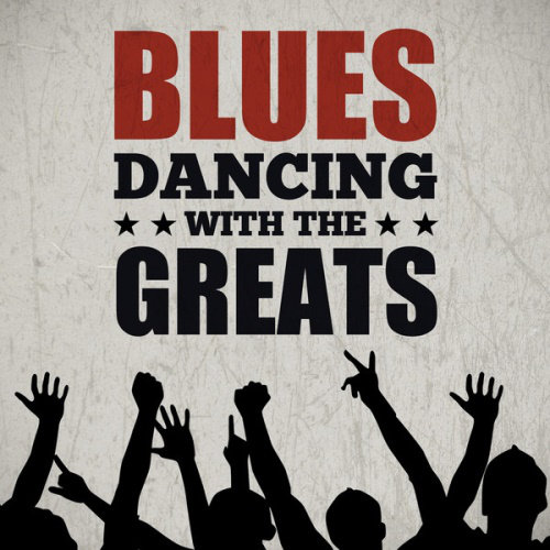 Blues Dancing With The Greats (2013) [Multi]