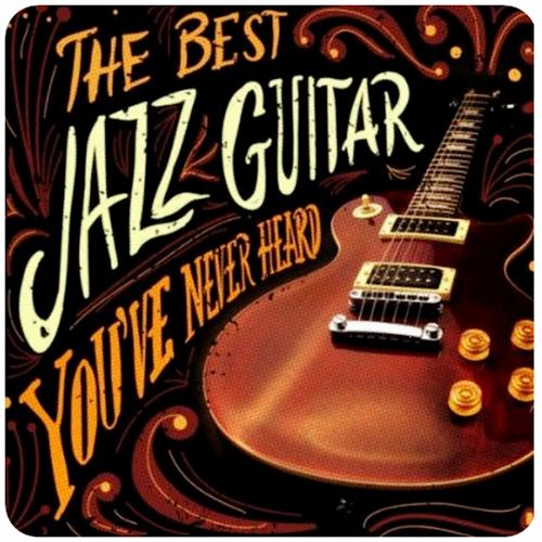 The Best Jazz Guitar You've Never Heard (2013) [Multi]