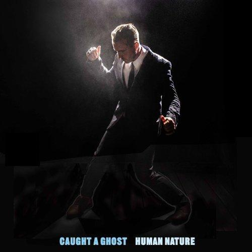Caught a Ghost – Human Nature