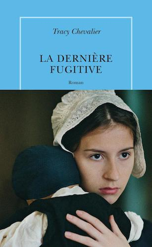 La Derniere Fugitive - Tracy Chevalier