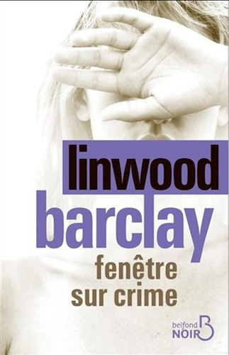 Fenetre Sur Crime - Linwood Barclay