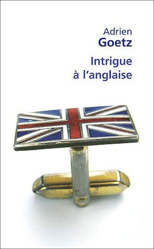 Intrigue A L'Anglaise - Adrien Goetz