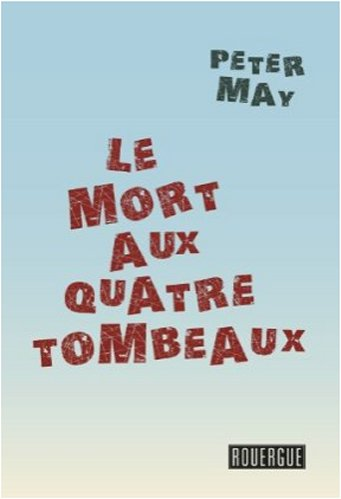 Peter May - Assassins sans visages T1 -  Le mort aux quatre tombeaux