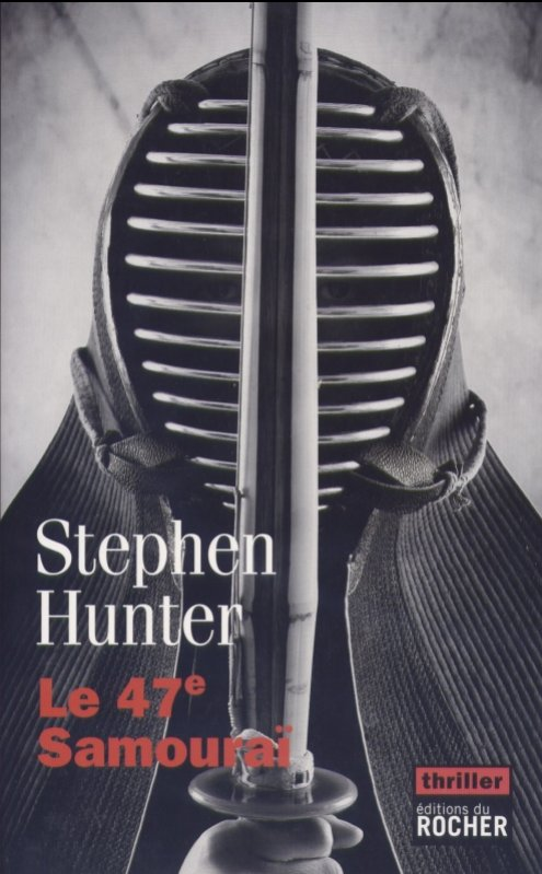 Le 47è Samouraï - Stephen Hunter
