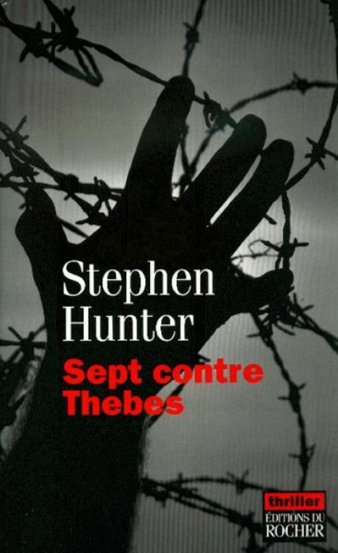 Sept contre Thèbes - Stephen Hunter