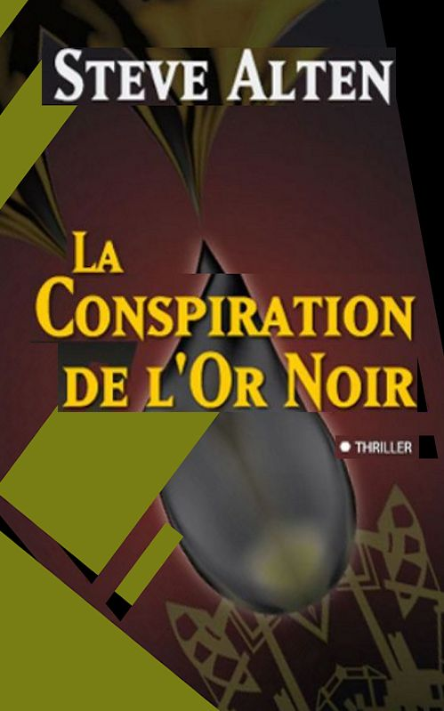 La Conspiration de l'Or Noir - Steve Alten