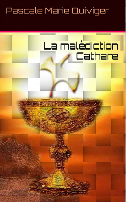 La malédiction Cathare - Pascale Marie Quiviger