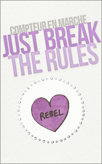 COMPTEUR EN MARCHE + just break the rules