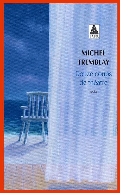 Michel Tremblay - Douze coups de théâtre
