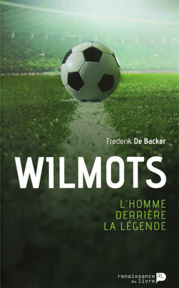Wilmots l'homme derriere la legende livre football