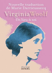 Un lieu à soi - Woolf Virginia - Nouvelle traduction: Marie Darrieussecq