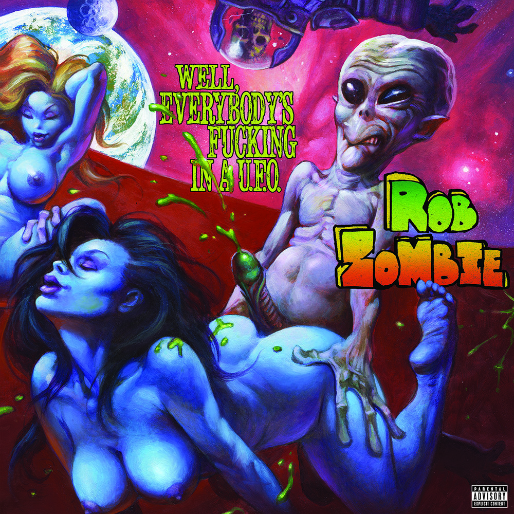 Rob Zombie : Well, Everybody's Fucking In A U.F.O.