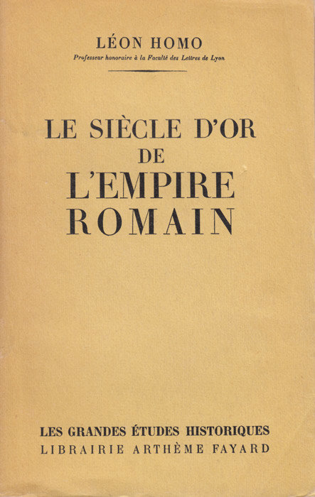 Le siècle d'or de l'Empire romain - Léon Homo