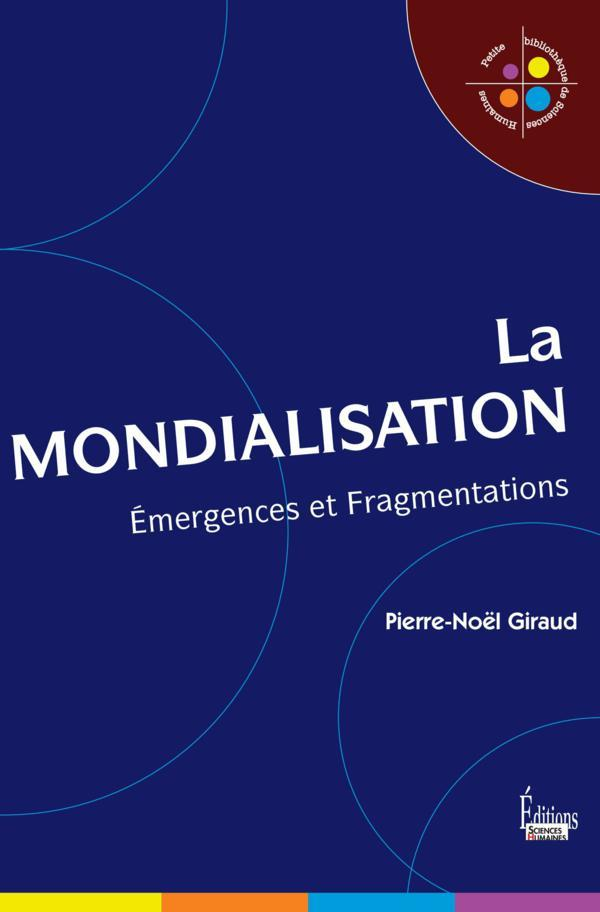 Pierre-Noël Giraud - La mondialisation : Emergences et fragmentations