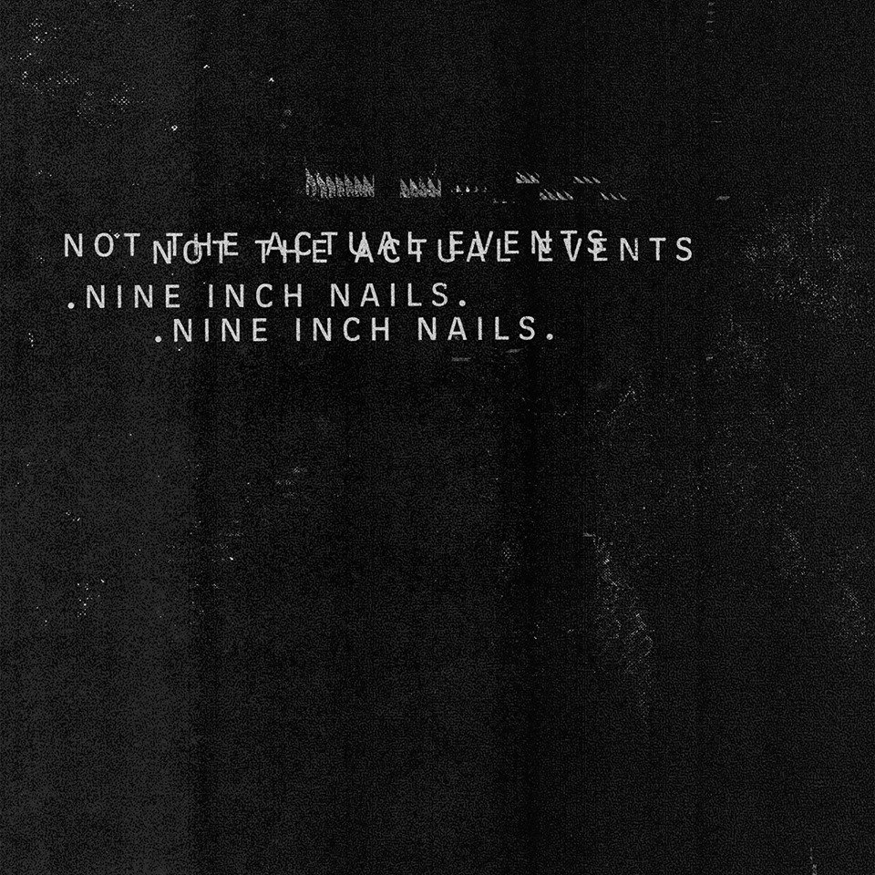 Nine Inch Nails : Not The Actual Events