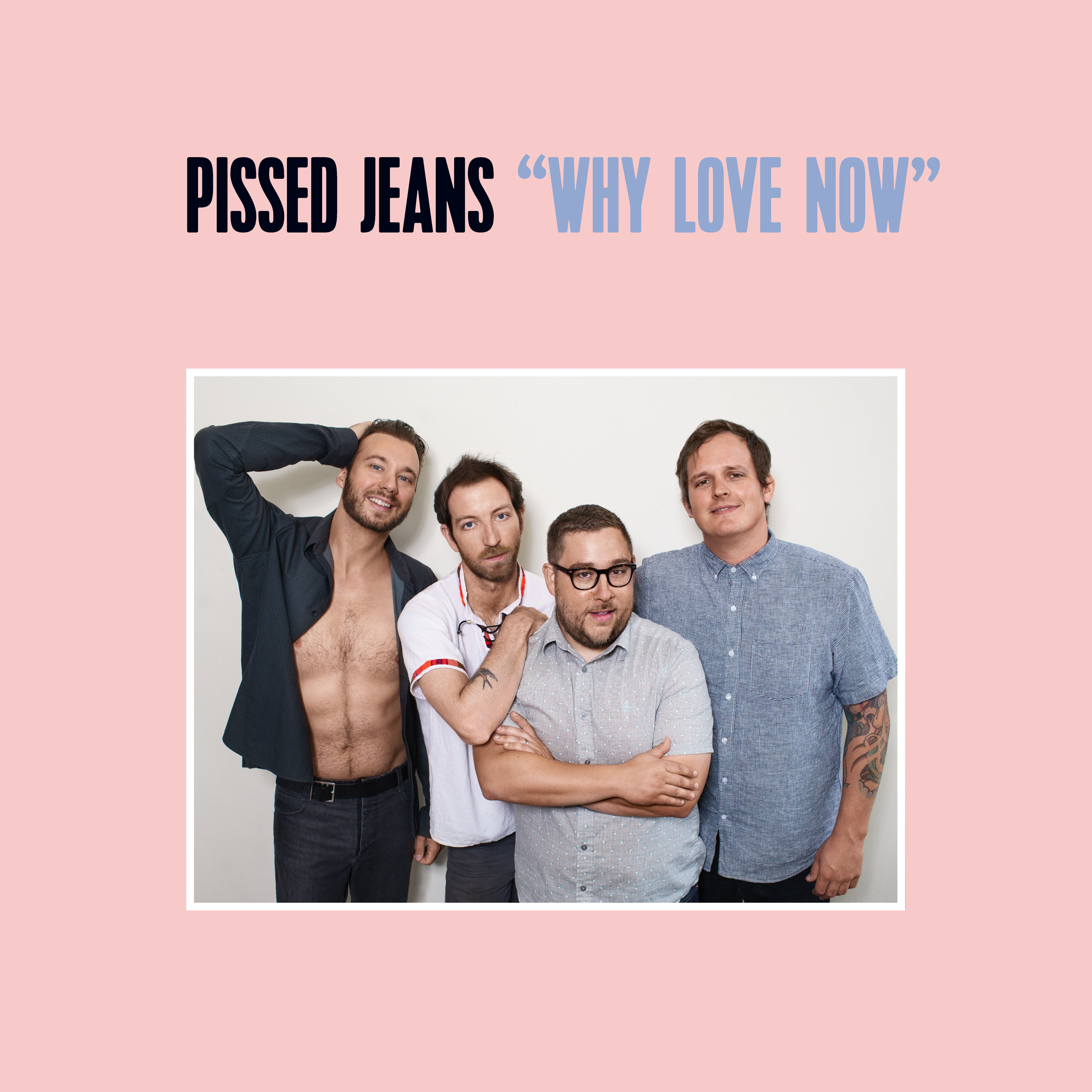 Pissed Jeans : Why Love Now