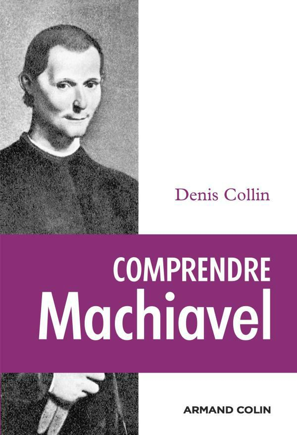 Comprendre Machiavel. Denis Collin