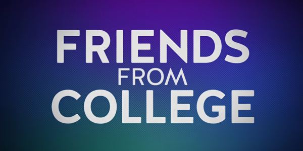 [Série TV ] Friends from college  H83y