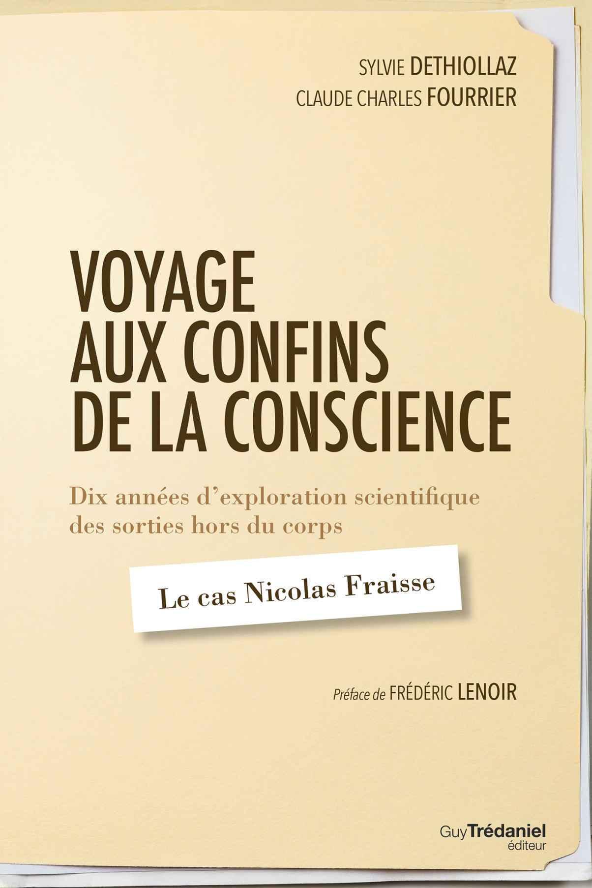 Voyage aux confins de la conscience : Dix années d'exploration scientifique des sorties hors du corps : le cas Nicolas Fraisse - Sylvie Déthiollaz & C