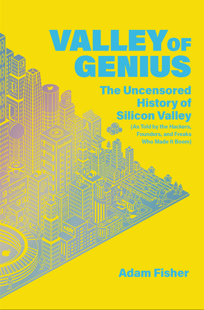 Adam Fisher - Valley of Genius: The Uncensored History of Silicon Valley (ANGLAIS)