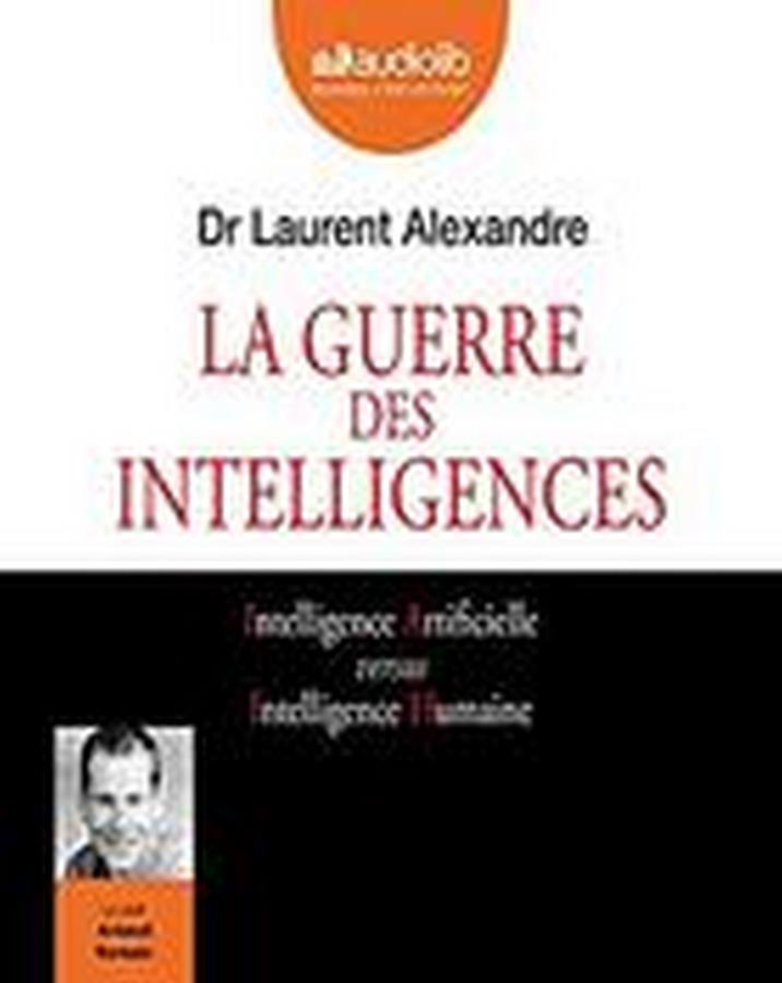 Laurent Alexandre - La Guerre des intelligences (2018)