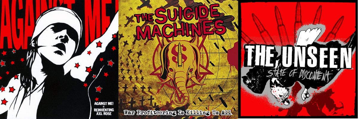 The Unseen (Sate of Discontent), Against Me (Reinventing Axl Rose), The Suicide Machines (War Profiteering Is Killing Us All)
