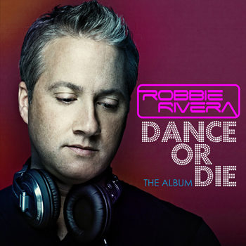 Robbie Rivera - Dance Or Die: The Album