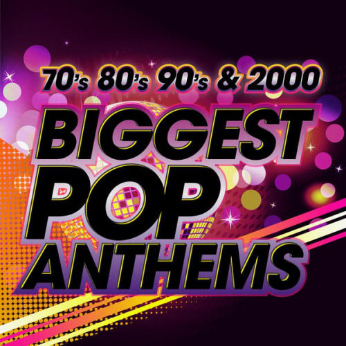The Biggest Pop Anthems 70s 80s 90s & 2000 (2013)