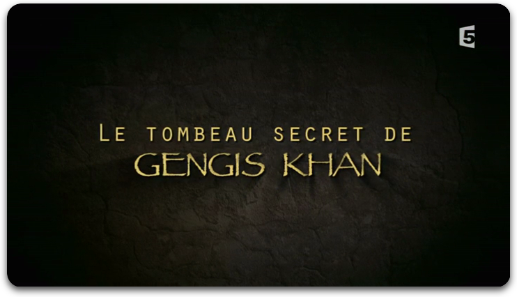 [Multi] Le Tombeau Secret De Gengis Khan [FRENCH | HDTV]