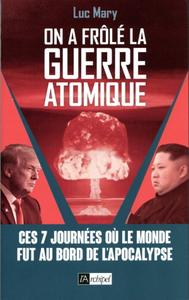 "Luc Mary, ""On a frôlé la guerre atomique"
