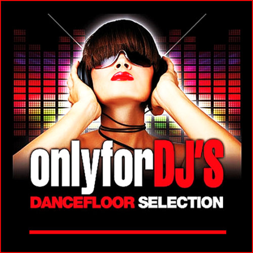 Only For DJ'S - The Dancefloor Selection (Septembre 2013) [Multi]