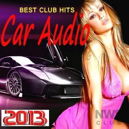 Car Audio - Best Club Hits (2013) [Multi]