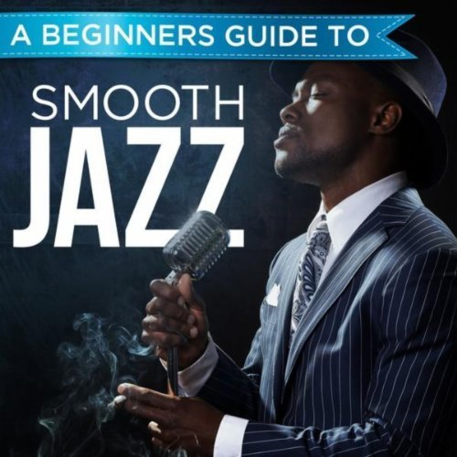 A Beginners Guide To Smooth Jazz (2013) [Multi]