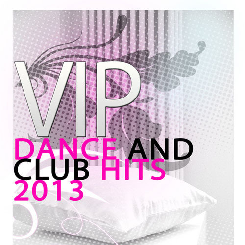 Vip Dance and Club Hits 2013 [Multi]